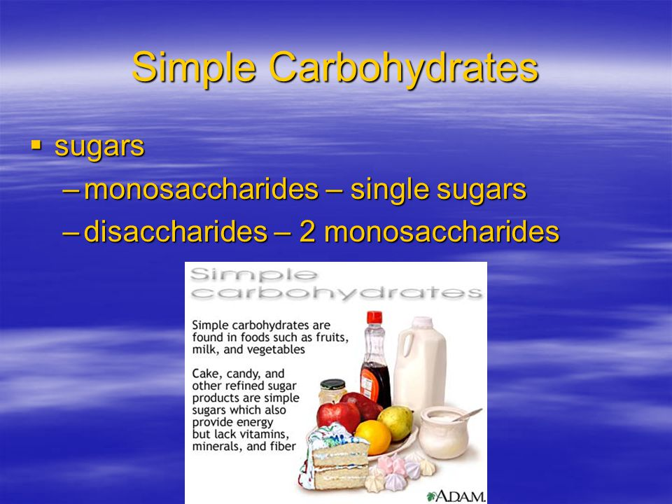 Simple Carbohydrates sugars monosaccharides – single sugars
