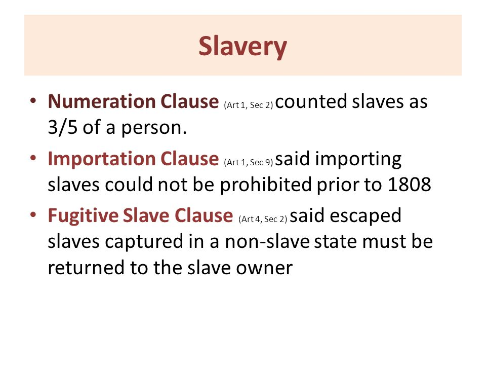 Slavery Numeration Clause (Art 1, Sec 2) counted slaves as 3/5 of a person.