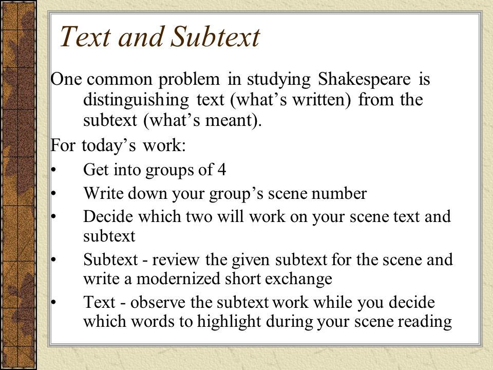 Text and Subtext One common problem in studying Shakespeare is distinguishing text (what's written) from the subtext (what's meant).