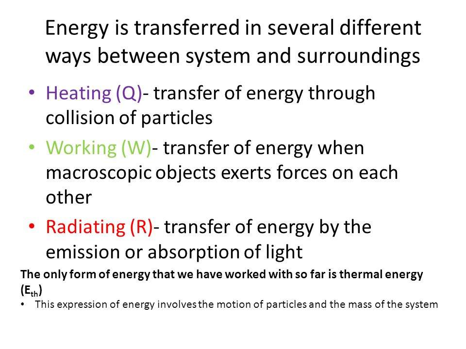 Energy is transferred in several different ways between system and surroundings