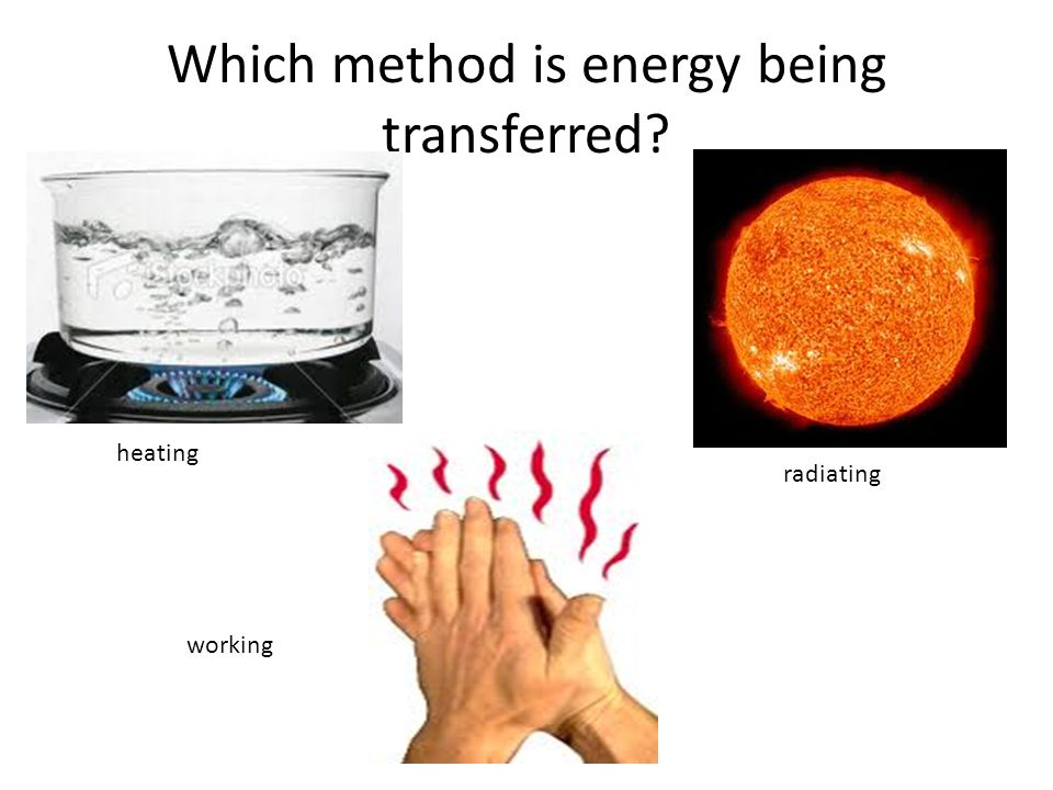 Which method is energy being transferred