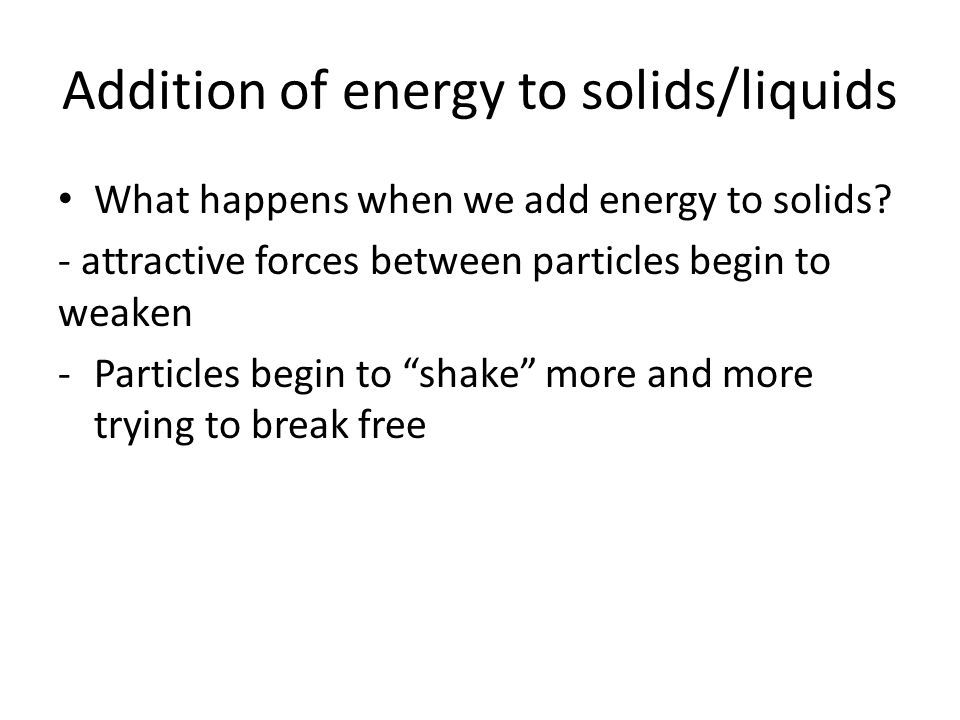 Addition of energy to solids/liquids