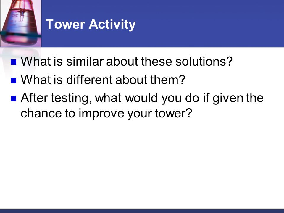 Tower Activity What is similar about these solutions