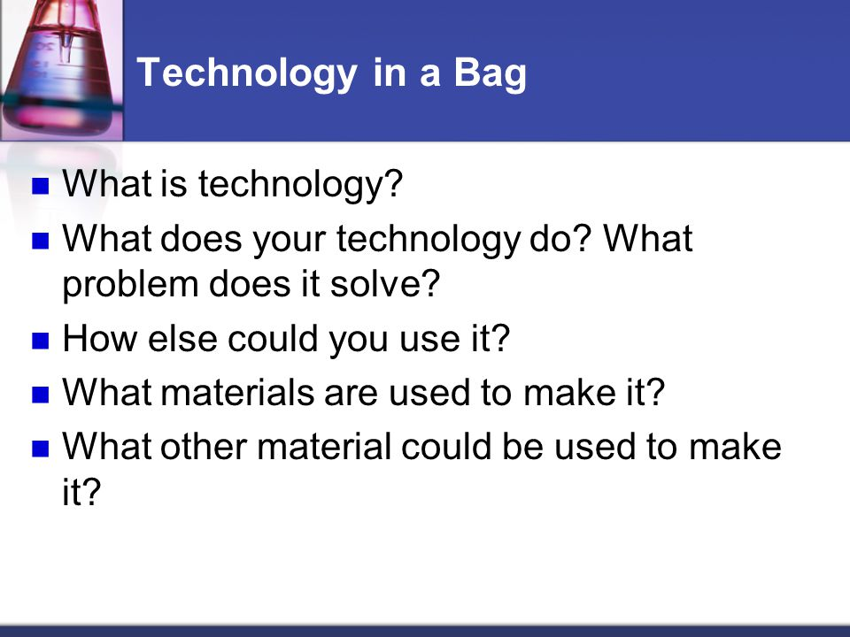 Technology in a Bag What is technology