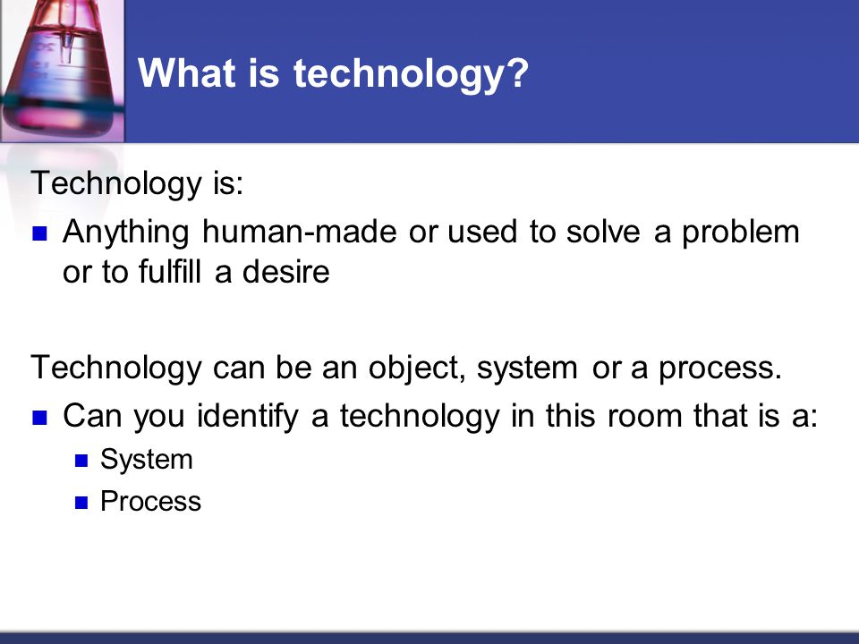 What is technology Technology is: