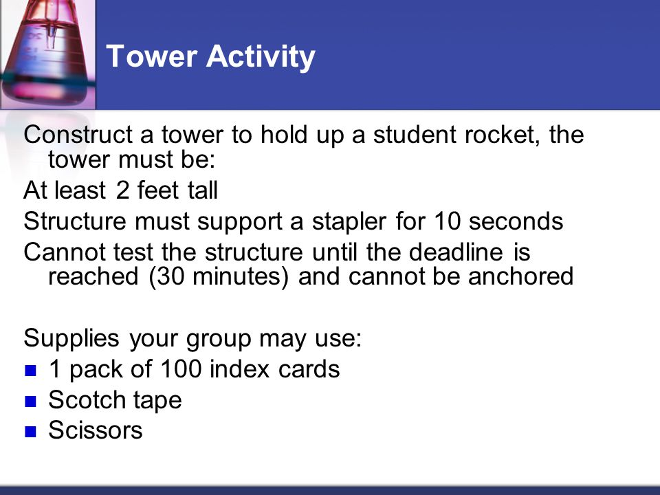 Tower Activity Construct a tower to hold up a student rocket, the tower must be: At least 2 feet tall.