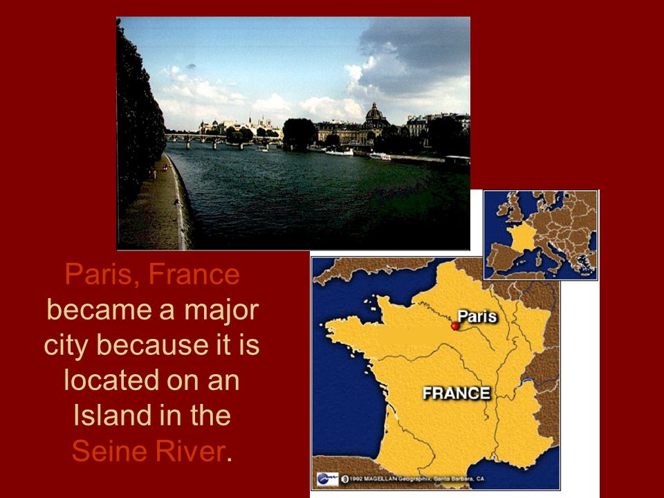 Paris, France became a major city because it is located on an Island in the Seine River.