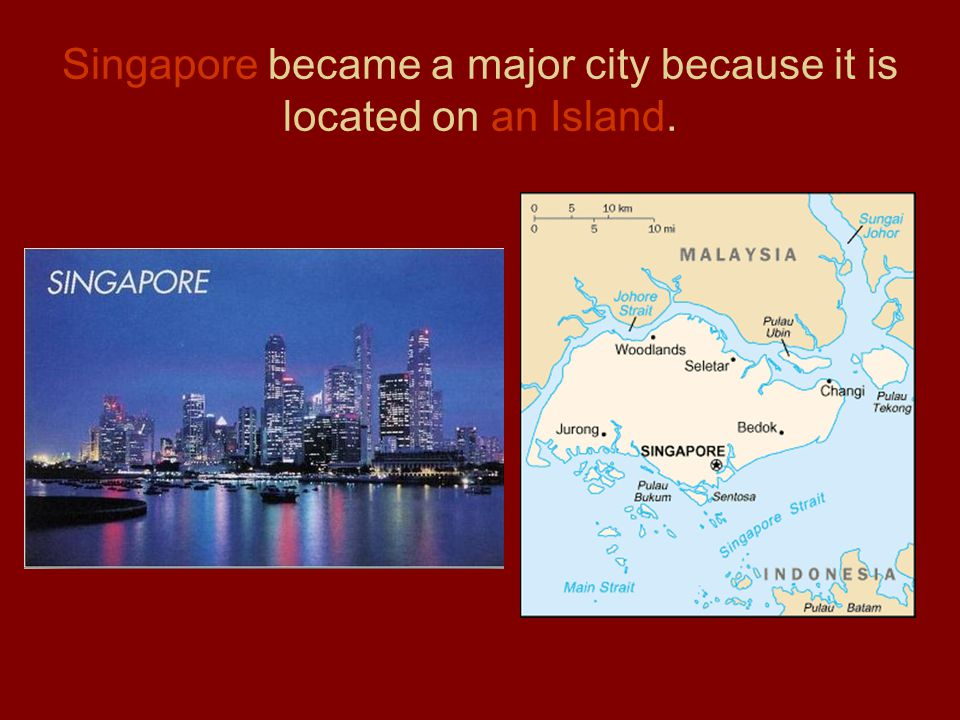Singapore became a major city because it is located on an Island.