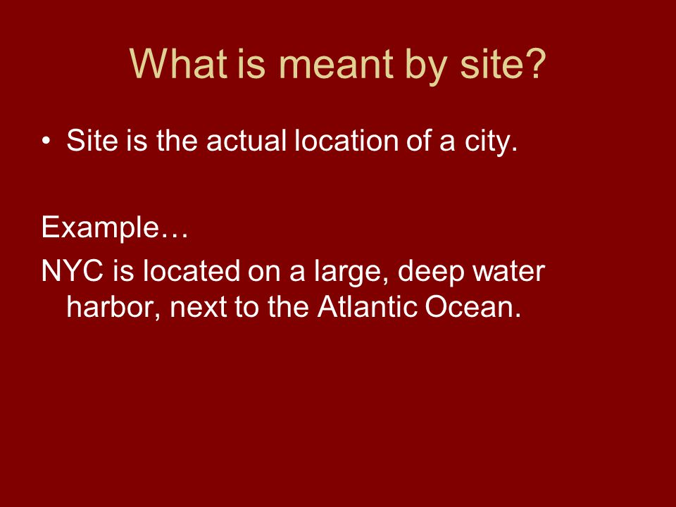 What is meant by site Site is the actual location of a city. Example…