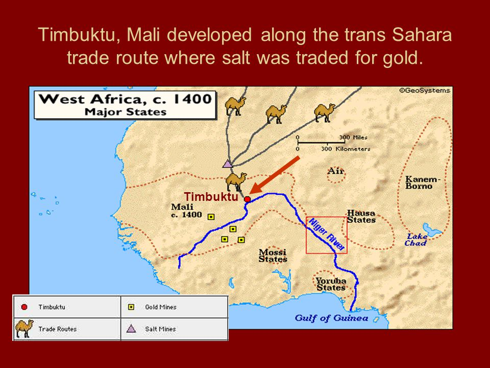 Timbuktu, Mali developed along the trans Sahara trade route where salt was traded for gold.