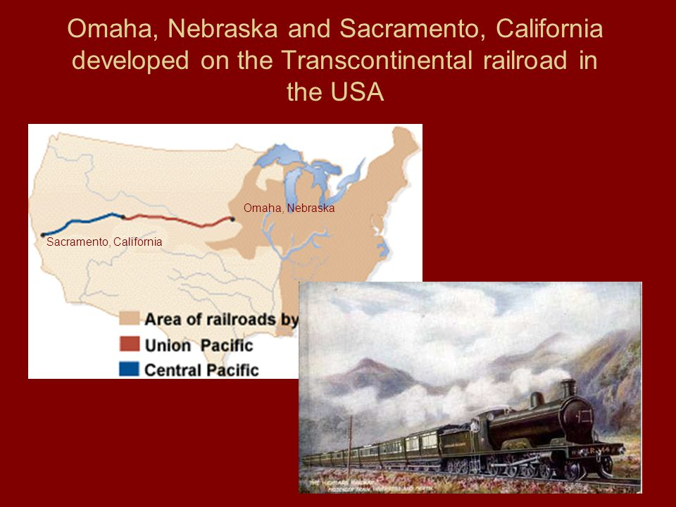 Omaha, Nebraska and Sacramento, California developed on the Transcontinental railroad in the USA