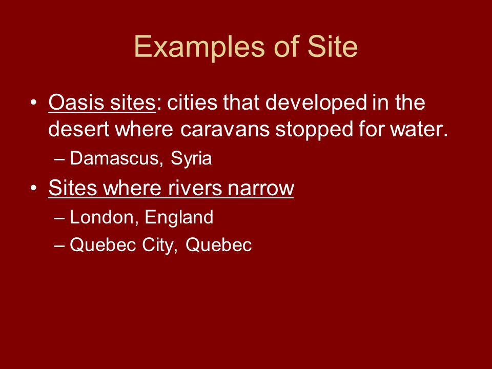Examples of Site Oasis sites: cities that developed in the desert where caravans stopped for water.
