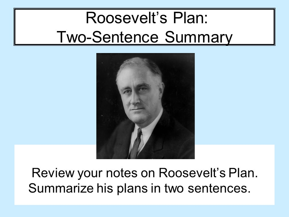 Roosevelt's Plan: Two-Sentence Summary