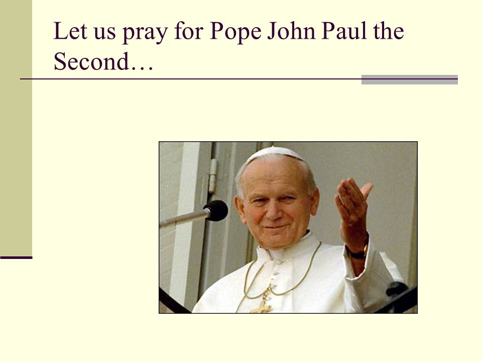 Let us pray for Pope John Paul the Second…