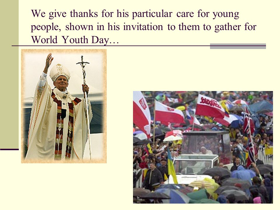 We give thanks for his particular care for young people, shown in his invitation to them to gather for World Youth Day…
