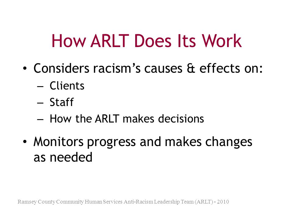 How ARLT Does Its Work Considers racism's causes & effects on: