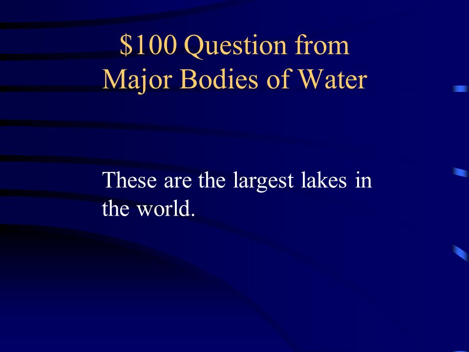 $100 Question from Major Bodies of Water