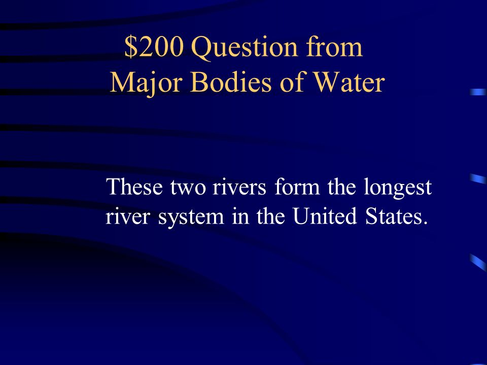 Jeopardy Major Landforms Map Symbols Regions Of The US Trivia Q - Two longest rivers in the united states