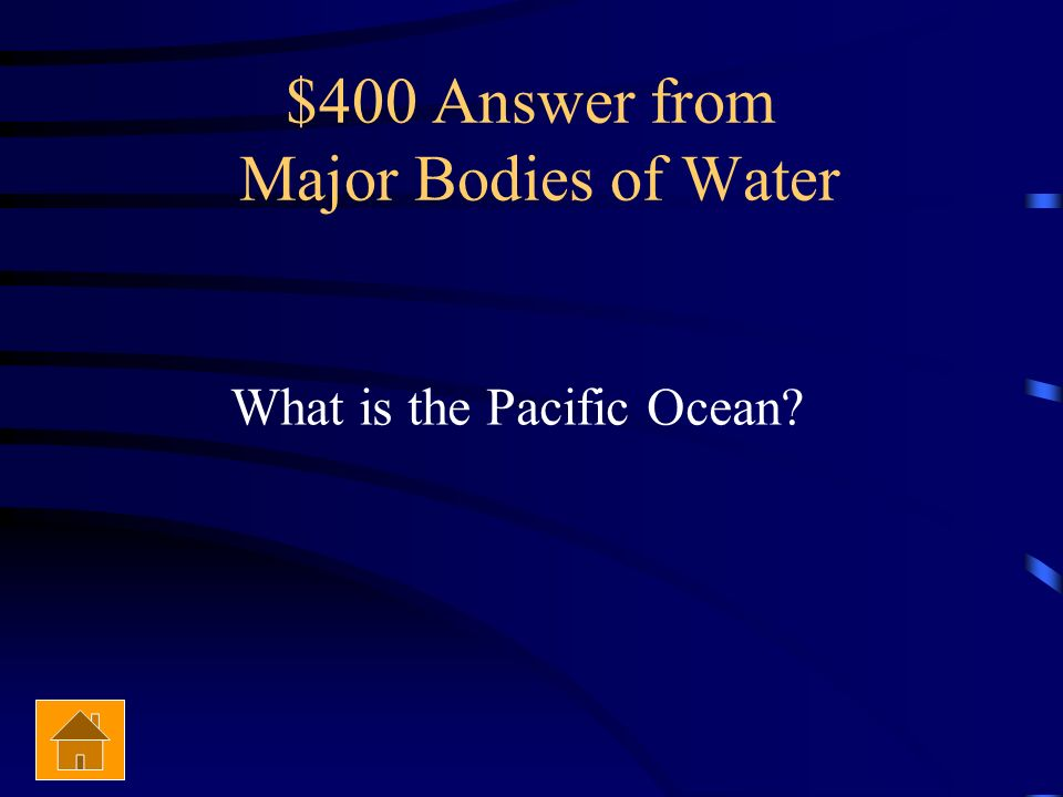 $400 Answer from Major Bodies of Water
