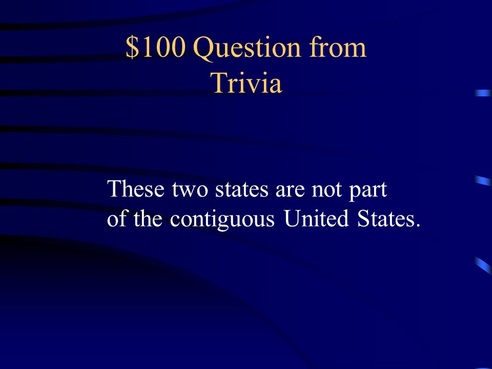 $100 Question from Trivia These two states are not part