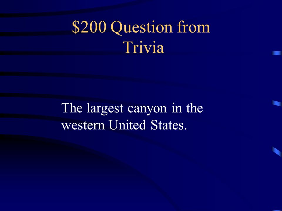 $200 Question from Trivia The largest canyon in the