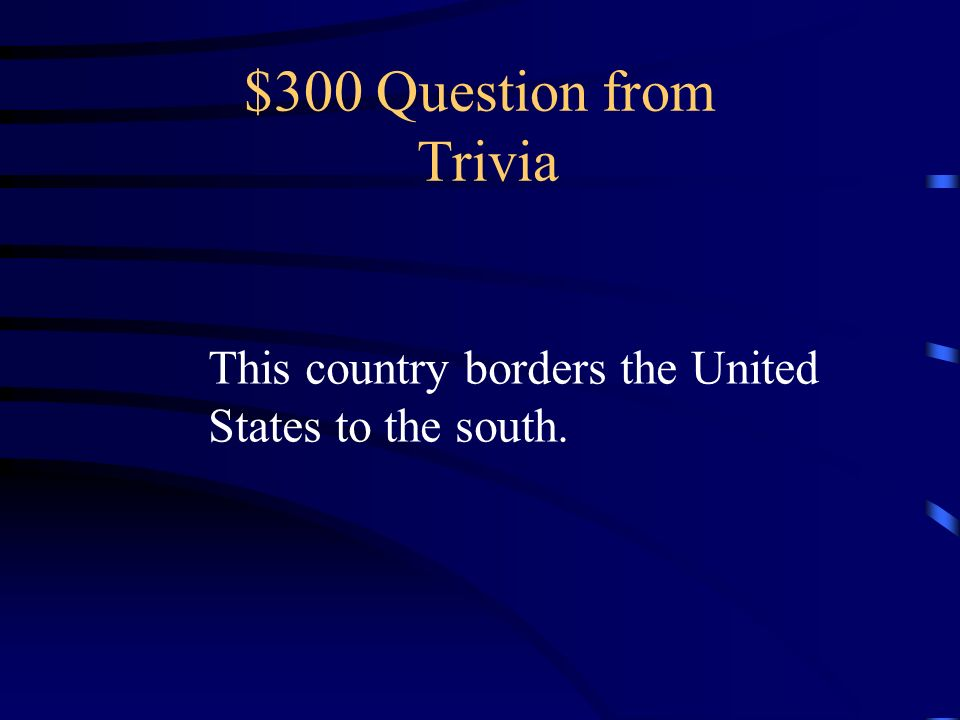$300 Question from Trivia This country borders the United