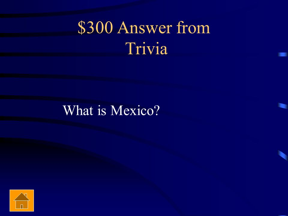 $300 Answer from Trivia What is Mexico