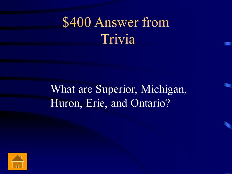 $400 Answer from Trivia What are Superior, Michigan,