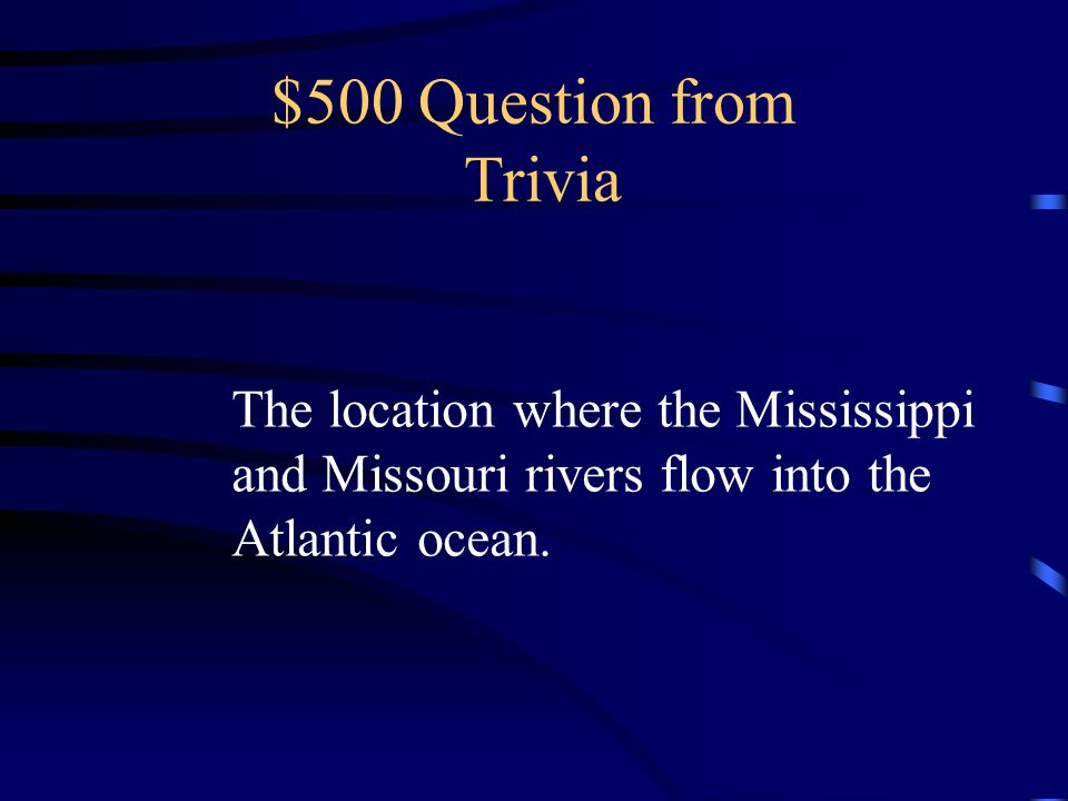$500 Question from Trivia The location where the Mississippi
