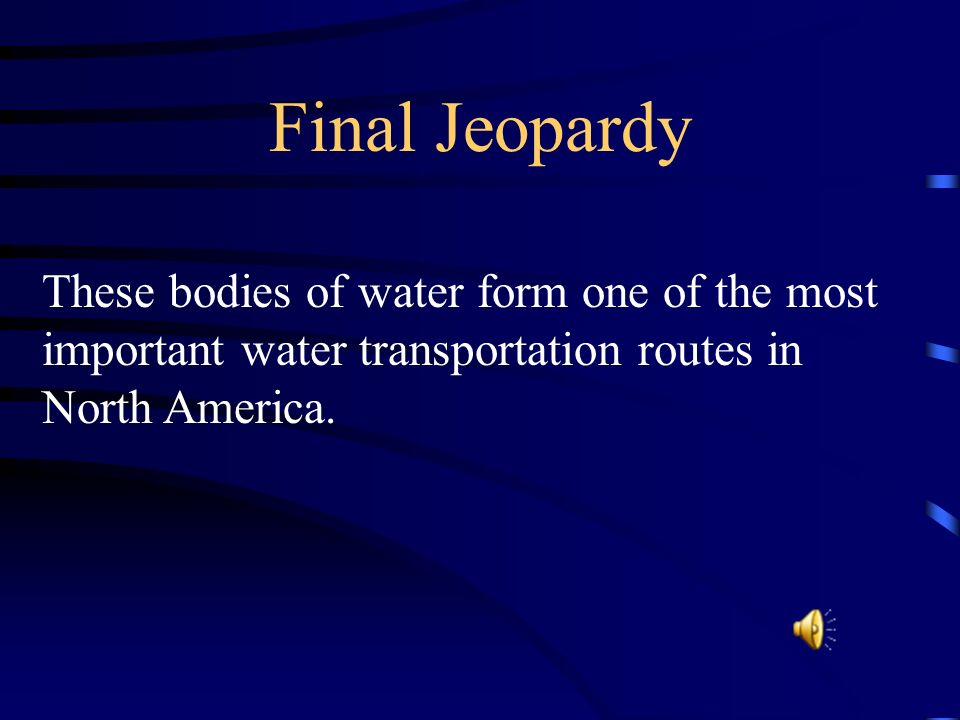 Final Jeopardy These bodies of water form one of the most