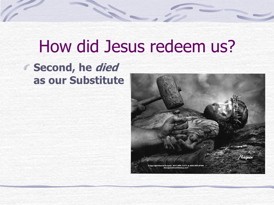 How did Jesus redeem us Second, he died as our Substitute