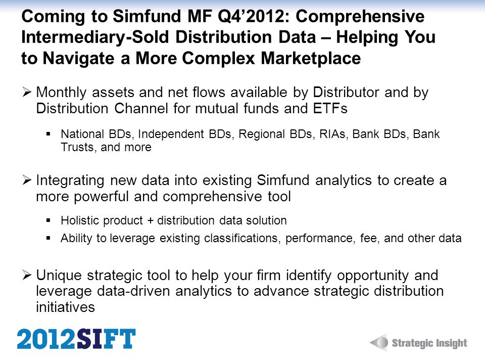 Coming to Simfund MF Q4'2012: Comprehensive Intermediary-Sold Distribution Data – Helping You to Navigate a More Complex Marketplace