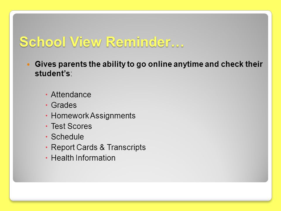 School View Reminder… Gives parents the ability to go online anytime and check their student's: Attendance.