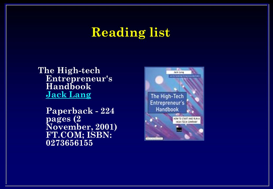 Reading listThe High-tech Entrepreneur s Handbook Jack Lang Paperback - 224 pages (2 November, 2001) FT.COM; ISBN: 0273656155.