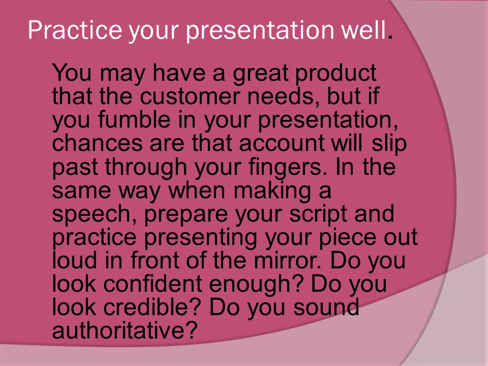 Practice your presentation well.