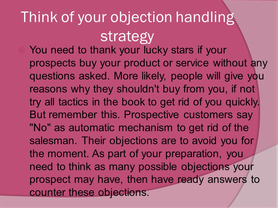 Think of your objection handling strategy