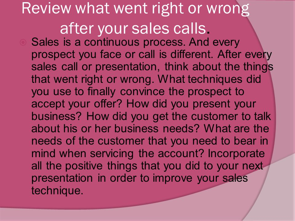 Review what went right or wrong after your sales calls.
