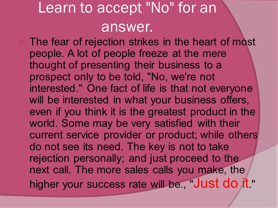 Learn to accept No for an answer.
