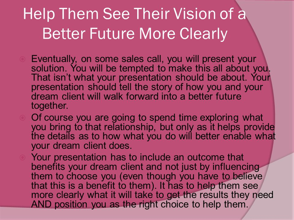 Help Them See Their Vision of a Better Future More Clearly