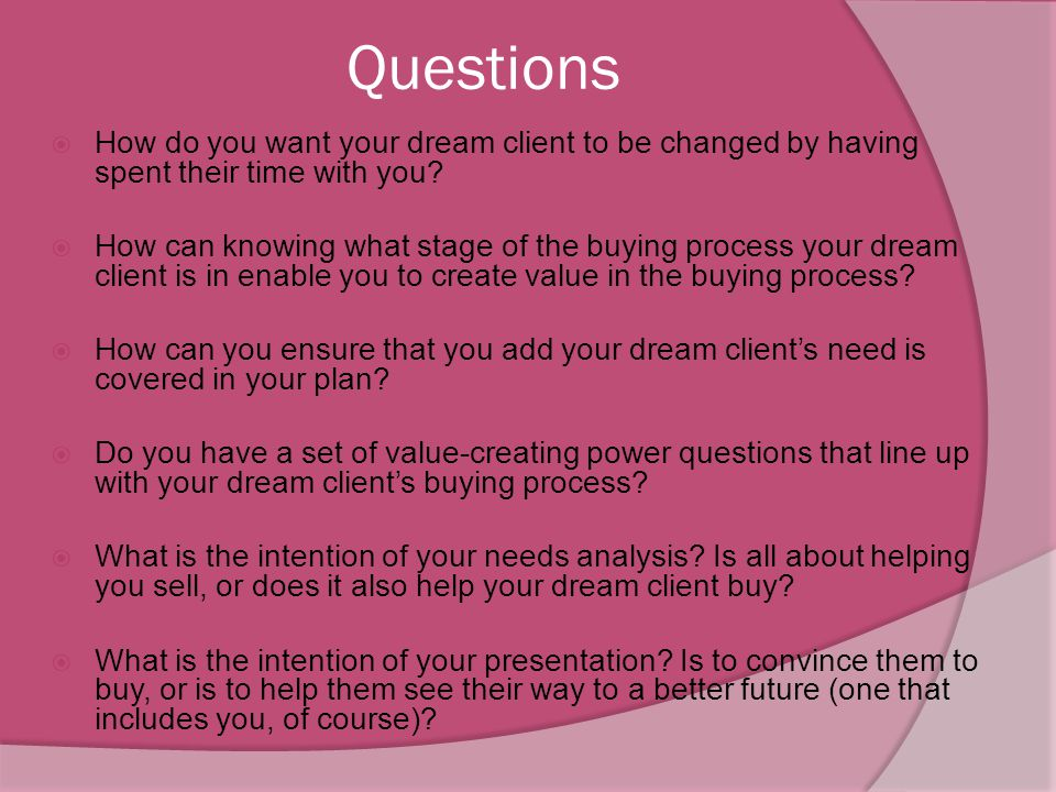 Questions How do you want your dream client to be changed by having spent their time with you