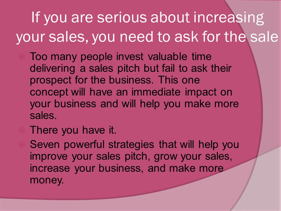 If you are serious about increasing your sales, you need to ask for the sale