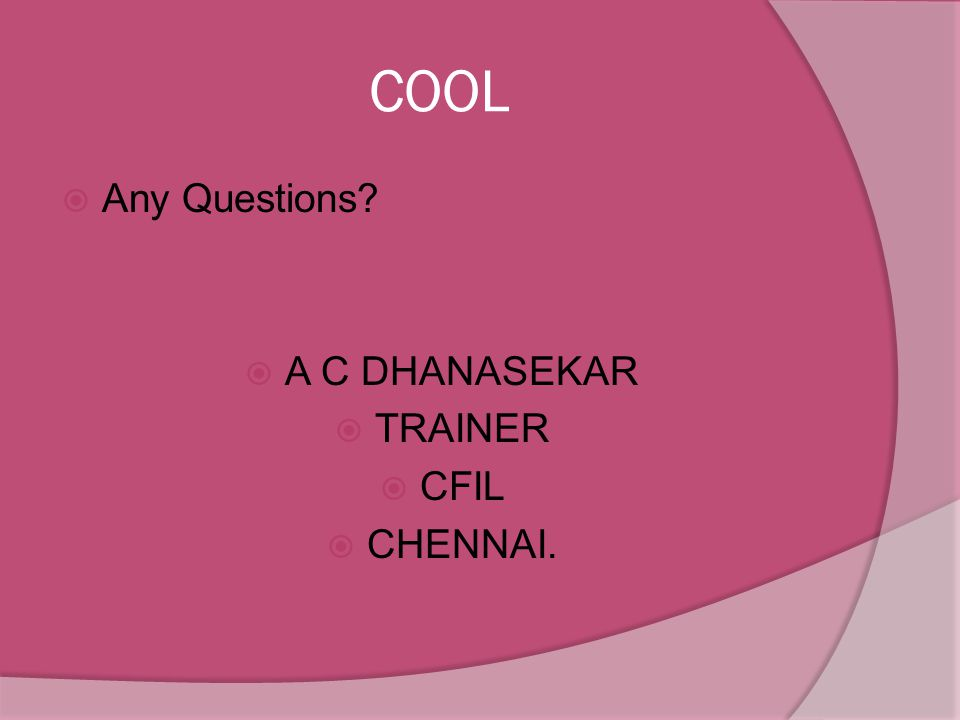 COOL Any Questions A C DHANASEKAR TRAINER CFIL CHENNAI.