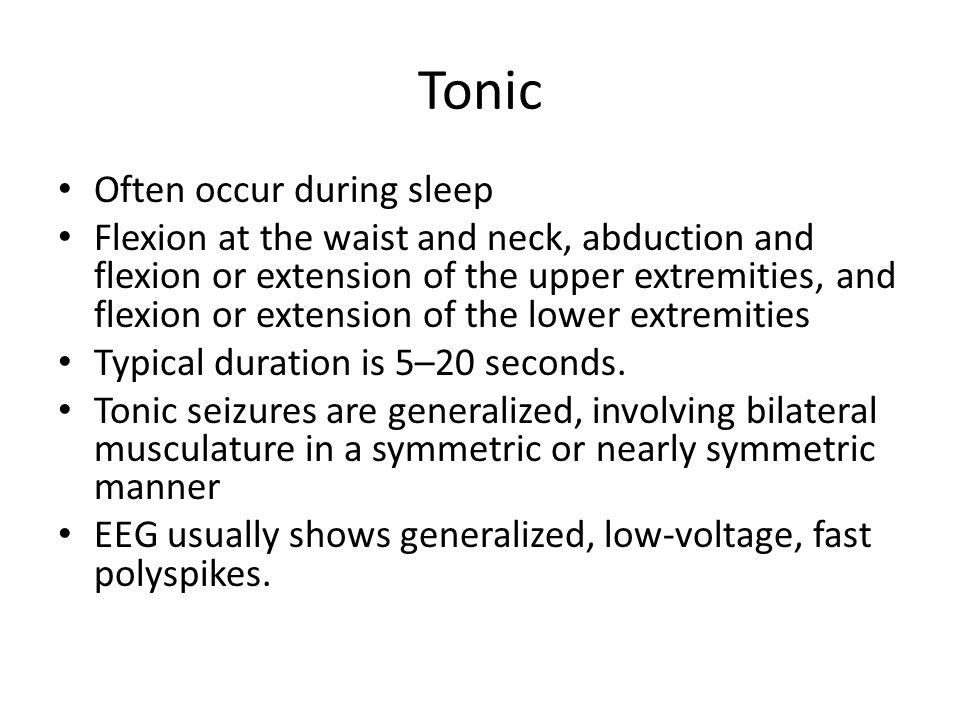 Tonic Often occur during sleep