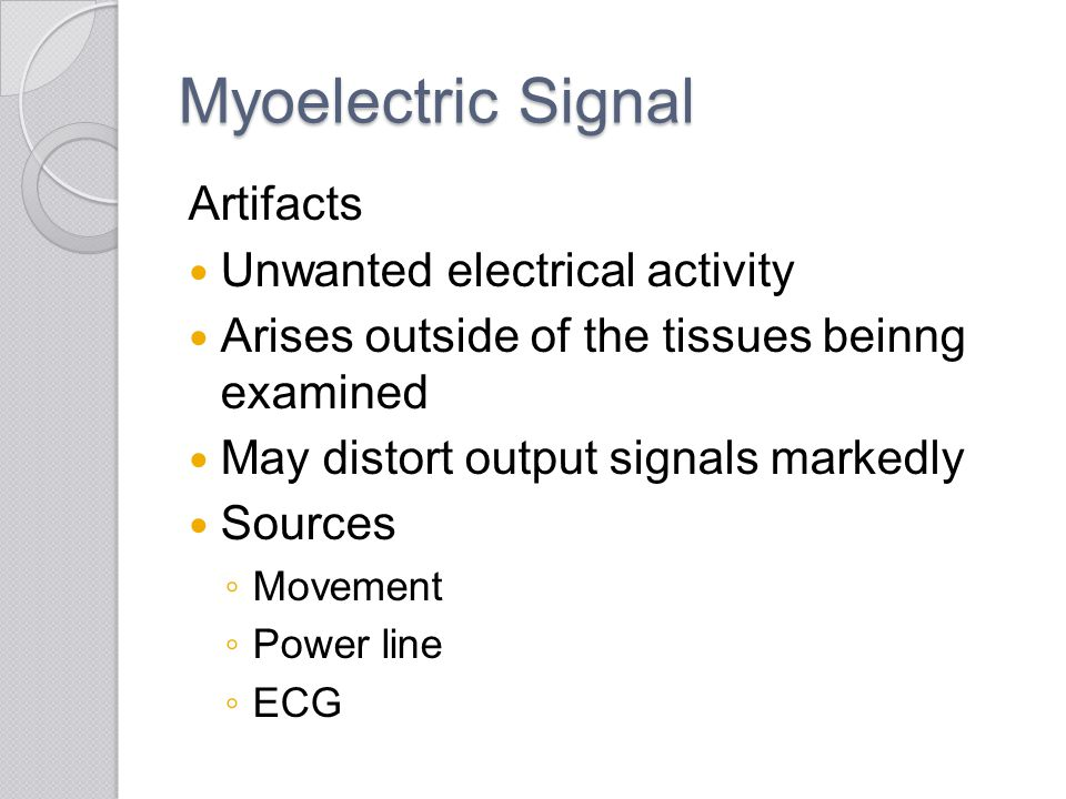 Myoelectric Signal Artifacts Unwanted electrical activity