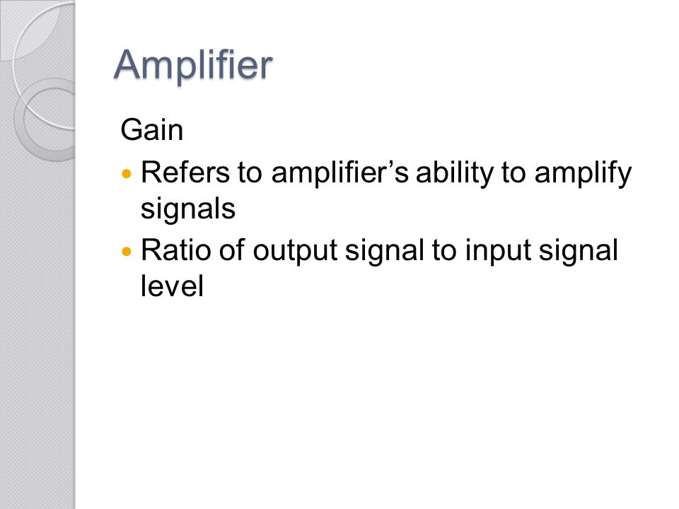 Amplifier Gain Refers to amplifier's ability to amplify signals