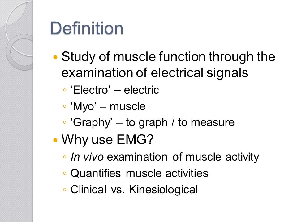 Definition Study of muscle function through the examination of electrical signals. 'Electro' – electric.