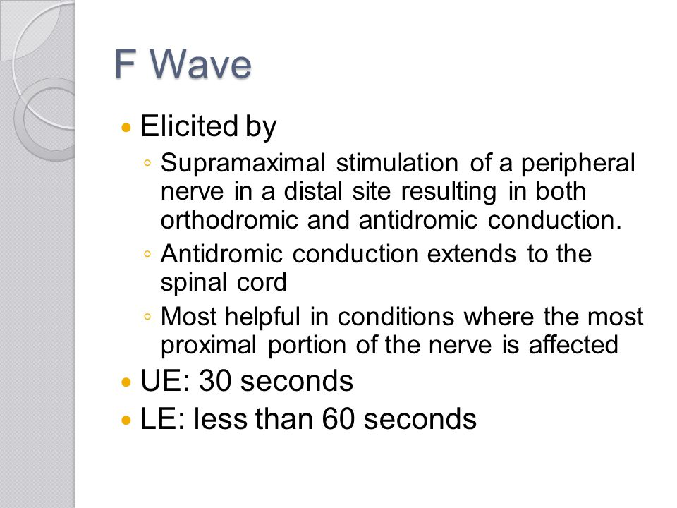 F Wave Elicited by UE: 30 seconds LE: less than 60 seconds