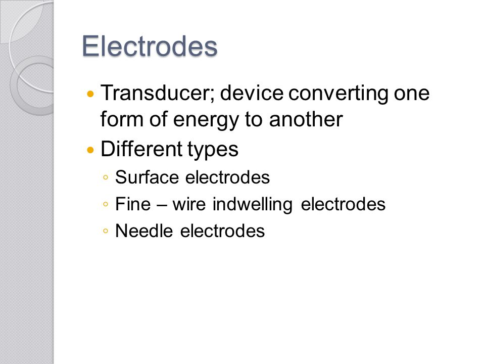 Electrodes Transducer; device converting one form of energy to another