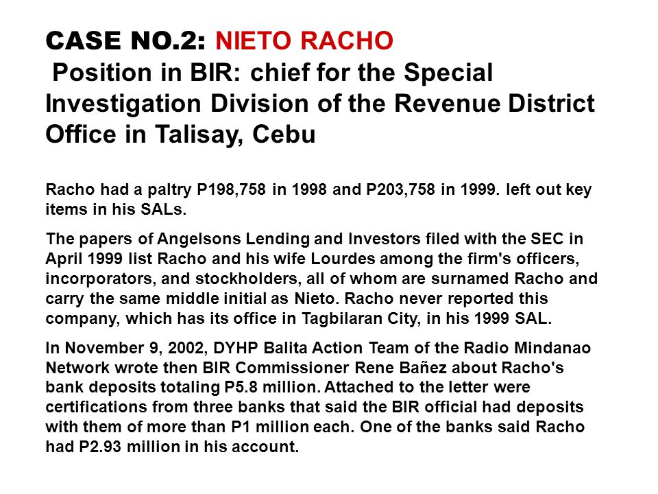 CASE NO.2: NIETO RACHO Position in BIR: chief for the Special Investigation Division of the Revenue District Office in Talisay, Cebu.