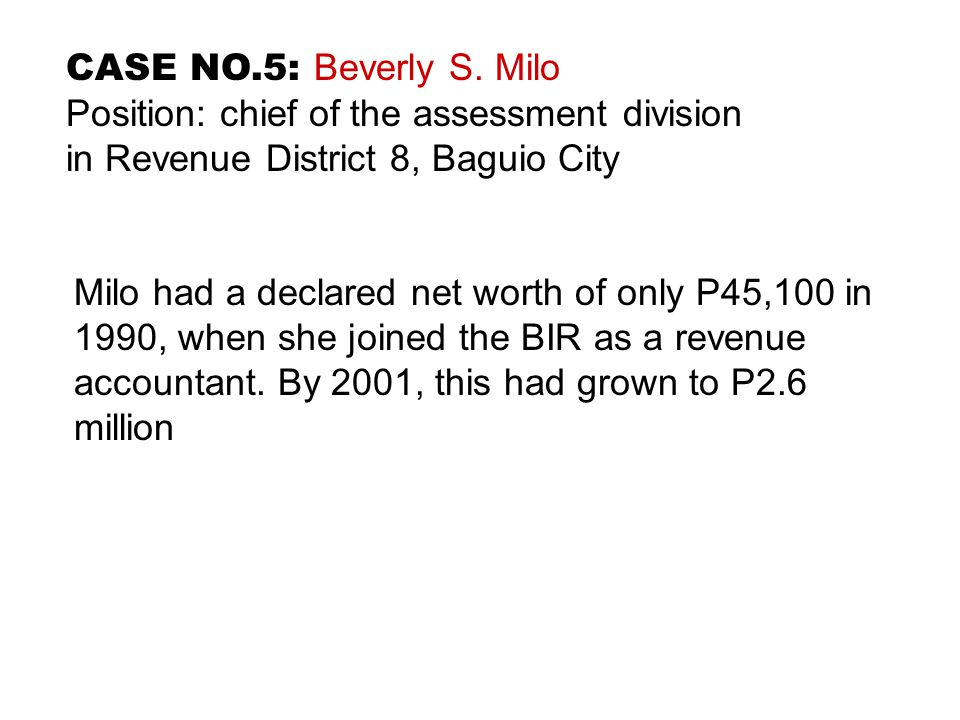 CASE NO.5: Beverly S. Milo Position: chief of the assessment division. in Revenue District 8, Baguio City.